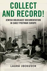 Collect and Record! : Jewish Holocaust Documentation in Early Postwar Europe - Laura Jockusch