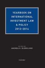 Yearbook on International Investment Law & Policy, 2013-2014 : Yearbook on International Investment Law and Policy - Andrea K. Bjorklund