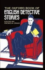 The Oxford Book of English Detective Stories : Oxford Book of Prose/Verse