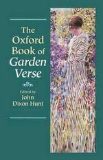 The Oxford Book of Garden Verse : Oxford Book of Prose/Verse
