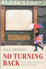 No Turning Back : The Peacetime Revolutions of Post-war Britain - Paul Addison