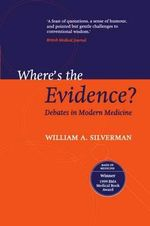 Where's the Evidence? : Debates in Modern Medicine - William A. Silverman