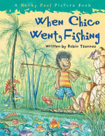 When Chico Went Fishing - Robin Tzannes