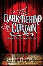 The Dark Behind the Curtain - Gillian Cross