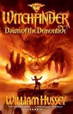 Witchfinder : Dawn of the Demontide - William Hussey