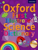 Oxford First Illustrated Science Dictionary - Oxford Dictionaries