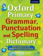 Oxford Primary Grammar, Punctuation, and Spelling Dictionary : DICT - Oxford Dictionaries