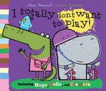 I Totally Don't Want to Play - Ann Bonwill