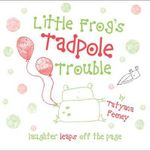 Little Frog's Tadpole Trouble - Tatyana Feeney