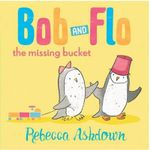 Bob and Flo and the Missing Bucket - Rebecca Ashdown