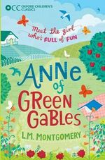 Oxford Children's Classics : Anne of Green Gables - L. M. Montgomery