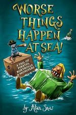 Worse Things Happen at Sea - Alan Snow