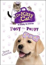 Dr. KittyCat is Ready to Rescue : Posy the Puppy - Jane Clarke