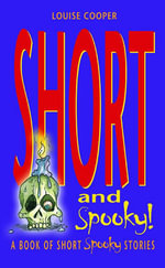 Short and Spooky : A Book of Very Short Spooky Stories - Louise Cooper