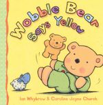 Wobble Bear Says Yellow - Ian Whybrow