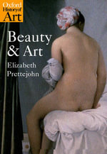 Beauty and Art : 1750-2000 - Elizabeth Prettejohn
