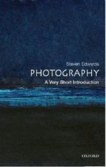 Photography : A Very Short Introduction - Steven Edwards