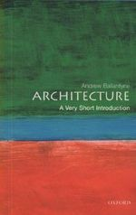 Architecture : A Very Short Introduction - Andrew Ballantyne
