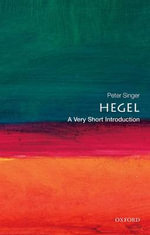 Hegel : A Very Short Introduction - Peter Singer