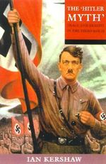 The Hitler Myth : Image and Reality in the Third Reich - Ian Kershaw