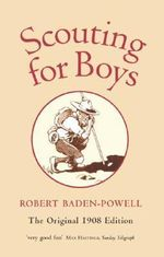Scouting for Boys : A Handbook for Instruction in Good Citizenship - Robert Baden-Powell