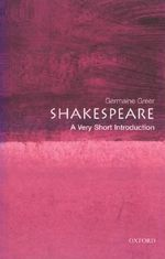 Shakespeare : A Very Short Introduction - Dr. Germaine Greer