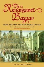 The Renaissance Bazaar : From the Silk Road to Michelangelo - Jerry Brotton