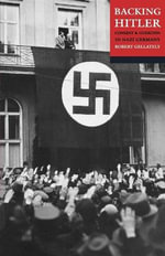 Backing Hitler : Consent and Coercion in Nazi Germany - Robert Gellately