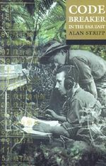 Codebreaker in the Far East - Alan Stripp