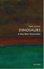 Dinosaurs : A Very Short Introduction - David Norman