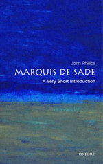 The Marquis De Sade : Very Short Introductions - John Phillips