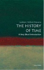 The History of Time : A Very Short Introduction - Leofranc Holford-Strevens