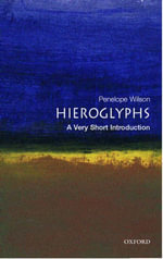 Hieroglyphs : A Very Short Introduction - Penelope Wilson