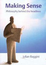 Making Sense : Philosophy Behind the Headlines - Julian Baggini