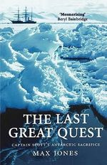 The Last Great Quest : Captain Scott's Antarctic Sacrifice - Max Jones
