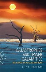 Catastrophes and Lesser Calamities : The Causes of Mass Extinctions - Tony Hallam