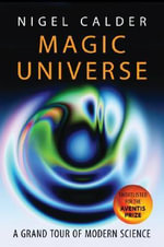 Magic Universe : A Grand Tour of Modern Science - Nigel Calder