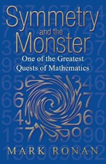Symmetry and the Monster : One of the Greatest Quests of Mathematics - Mark Ronan