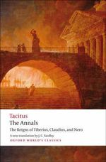 The Annals : The Reigns of Tiberius, Claudius, and Nero - Tacitus