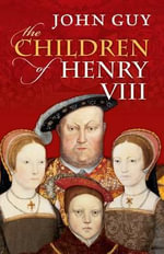The Children of Henry VIII : A Brief History of Swearing - John Guy