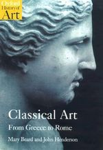 Classical Art : From Greece to Rome - Mary Beard