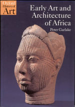Early Art and Architecture of Africa : Oxford History of Art - Peter Storr Garlake