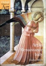 Art in Renaissance Italy, 1350-1500 : Oxford History of Art - Evelyn S. Welch