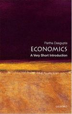 Economics : A Very Short Introduction - Partha Dasgupta