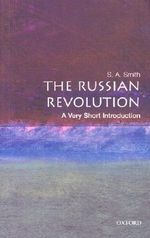 The Russian Revolution : A Very Short Introduction Series : Number 63 - S.A. Smith