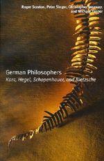 German Philosophers : Kant, Hegel, Schopenhauer, Nietzsche - Roger Scruton