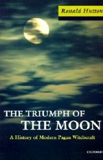 The Triumph of the Moon : A History of Modern Pagan Witchcraft - Ronald Hutton