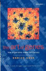 The Art of Genes : How Organisms Make Themselves - Enrico Coen