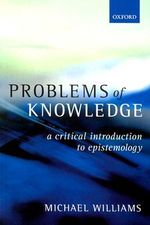 Problems of Knowledge : A Critical Introduction to Epistemology - Michael Williams