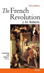 The French Revolution : General History of Europe - J. M. Roberts